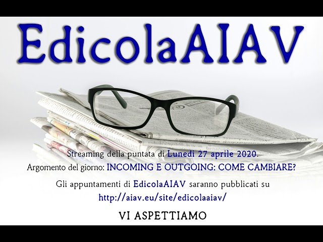EdicolaAIAV 27 aprile 2020 - Incoming e outgoing: come cambiare?