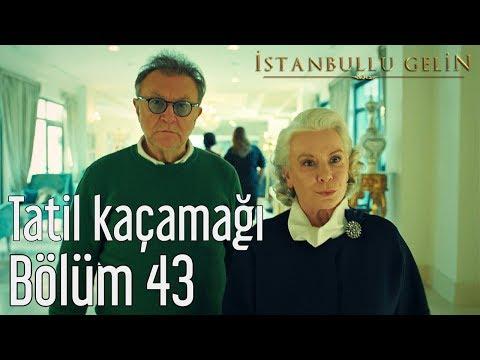 İstanbullu Gelin 43. Bölüm - Tatil Kaçamağı