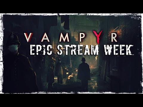 Смотреть прохождение игры EPIC STREAM WEEK P.S. | MAY 2020 | Vampyr | Valdai