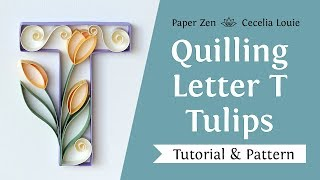 Quilling Letter T – How to Make Tulip Flowers Tutorial and Pattern