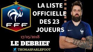 EQUIPE DE FRANCE - LA LISTE DES 23 JOUEURS POUR LA COUPE DU MONDE 2018 # LE DEBRIEF / 17-05-2018