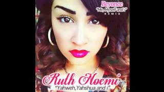 Ruth Noemi- Yahweh, Yahshua and i (Beyonce) Remix