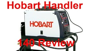 hobart Handler 140 Review: Learn How To Weld With Ease And Affordability