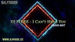 Dj Piere  - I Can't Hear You (radio edit)