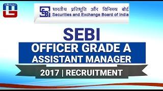 SEBI | Officer Grade A (Assistant Manager) - 2017 | Recruitment | Sarkari Naukari
