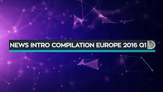 「News Intro Compilation Europe 2016 Q1」