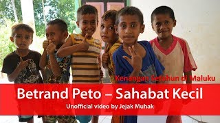 Betrand Peto - Sahabat Kecil (Unofficial Video Lirik) Kenangan Setahun di Pelosok Indonesia