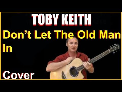 Don't Let The Old Man In Acoustic Guitar Cover - Toby Keith Chords & Lyrics