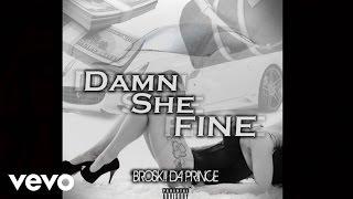 Broskii Da Prince - Damn She Fine (Prod. CashMoneyAp) (AUDIO)
