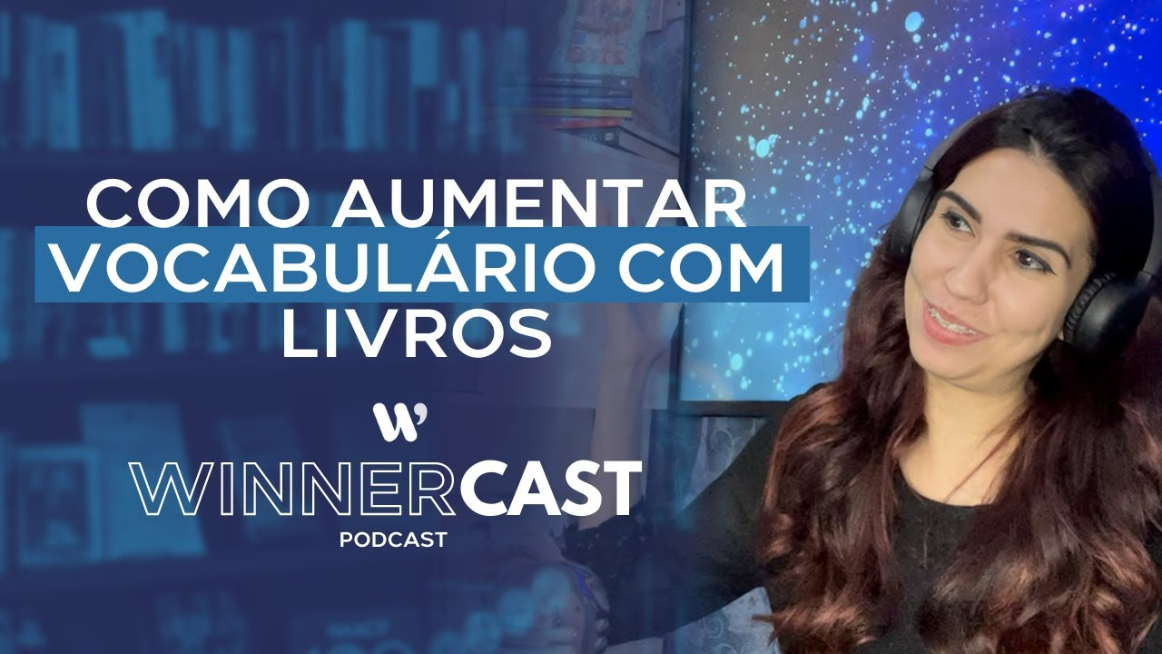 COMO AUMENTAR VOCABULÁRIO COM LIVROS | WINNERCAST