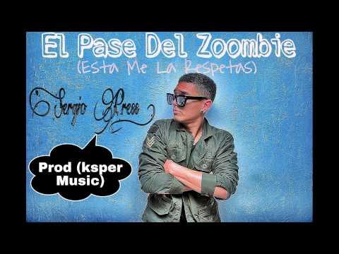 Sergio Press - El Pase Del Zoombie (Esta Me La Respetas) Prod ...