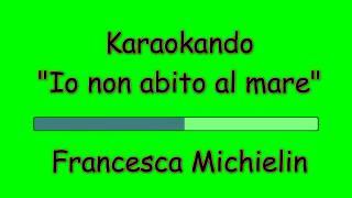 Karaoke Italiano - Io non abito al mare - Francesca Michielin (Testo)