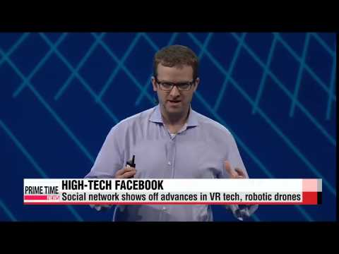 Facebook unveils push into VR, drone technology   페이스북, 드론 띄워 전세계 와이파이 연결