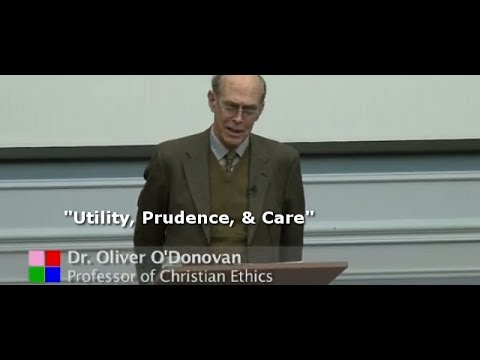 Oliver O'Donovan Lecture: Utility, Prudence, and Care