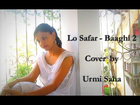 Lo safar | Baaghi 2 | cover | Female version | Urmi Saha