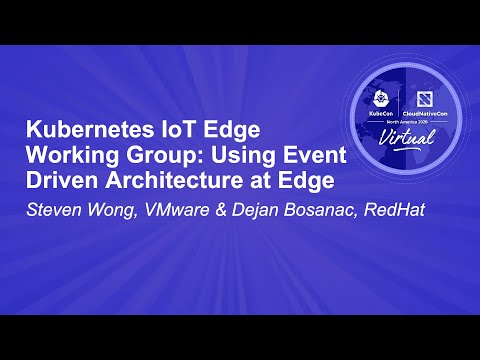Kubernetes IoT Edge Working Group: Using Event Driven Architecture at Edge - Steven Wong, VMware