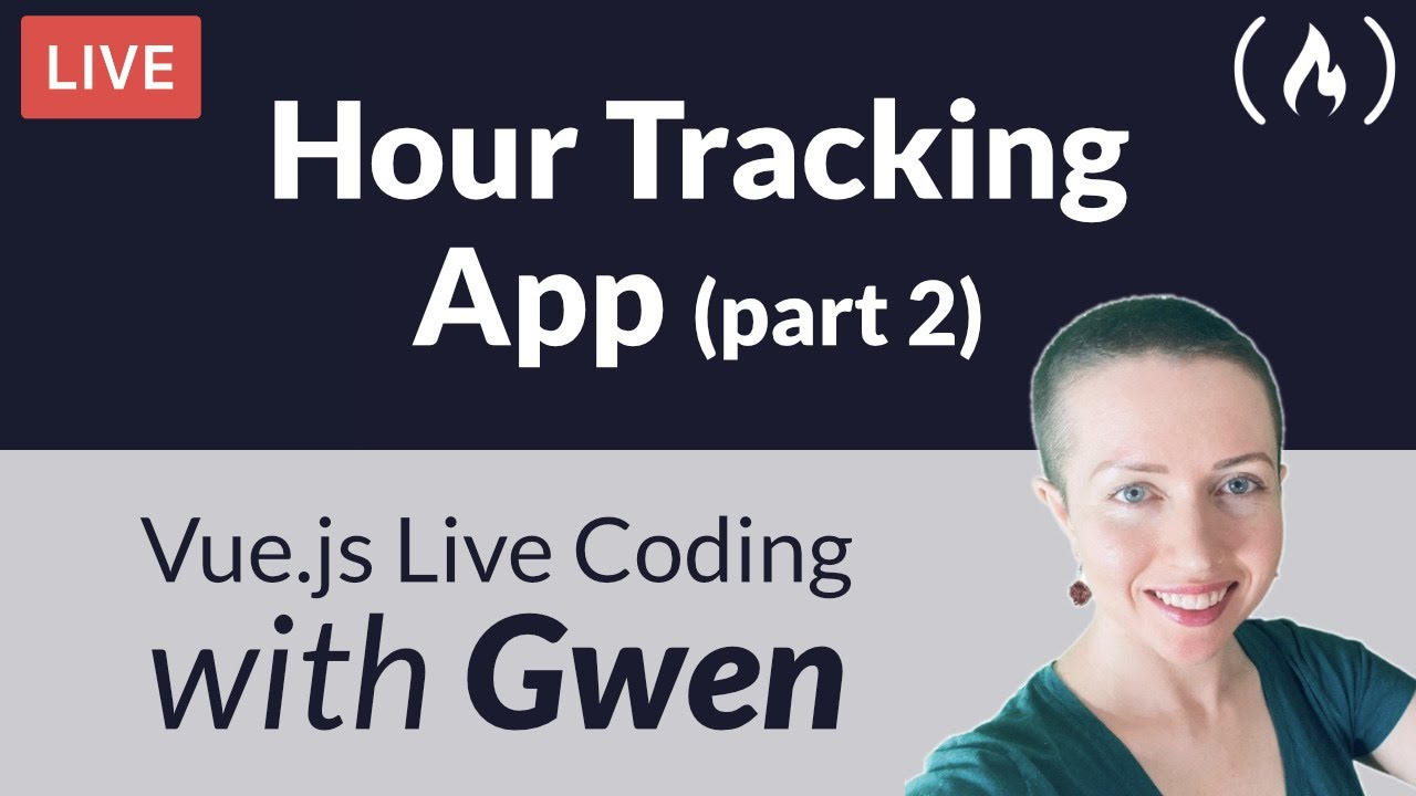 Create an Hour Tracking App using Vue.js (Part 2) - with Gwen Faraday