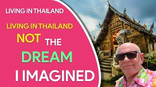 Living In Thailand Not The Dream Imagined! - Here's Why!