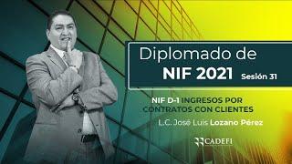 Cadefi   Diplomado de NIF 2021 Sesión 31   NIF D-1 Ingresos por contratos con clientes   11 de Mayo