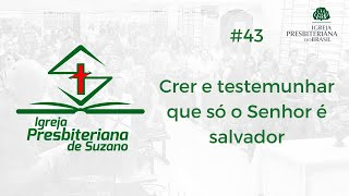 Crer e testemunhar que só o Senhor é salvador - Is.43.10,11