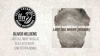 Oliver Heldens - Last All Night (Koala) feat. KStewart [Low Steppa Remix]