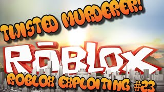 [Roblox Exploiting #23] Twisted Murderer!