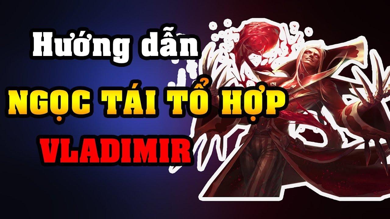 [Hướng dẫn] - NGỌC TÁI TỔ HỢP cho VLADIMIR TOP MID