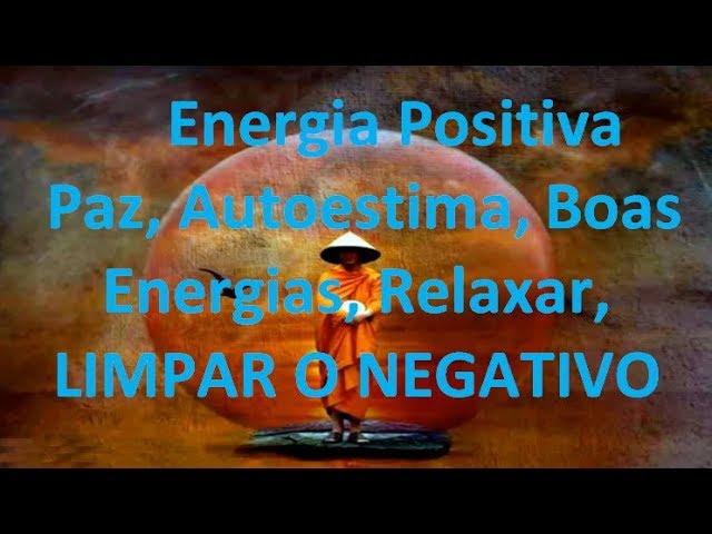 Música para Energia Positiva: Paz,  Boas Energias, Relaxar,  LIMPEZA FORTE do NEGATIVO