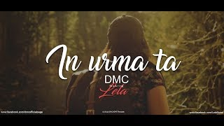 DMC - In urma ta... (feat Lela) - LYRICS VIDEO