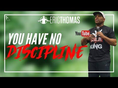 Eric Thomas  You Have No Discipline  Eric Thomas Motivation