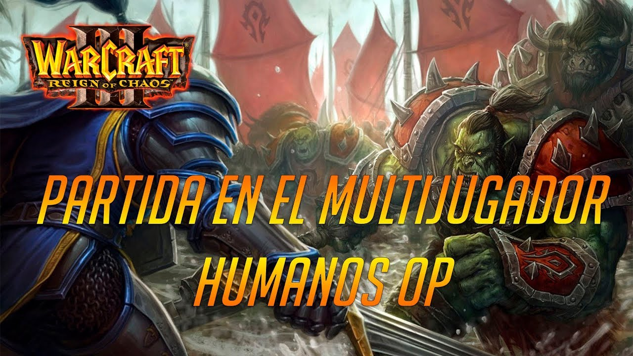 Warcraft 3 Reign Of Chaos Humanos Op Parche 1 29 Youtube