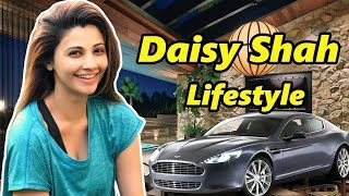 Daisy Shah Lifestyle 2018, Age, House, Cars,Net Worth, Salary, Income, Boyfriend