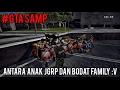 GTA SAMP - ANTARA ANAK JGRP dan BODAT FAMILY :v
