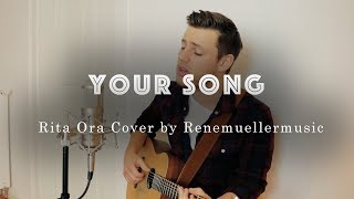 Your Song - Rita Ora (Cover by Renemuellermusic)