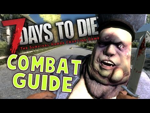7 Days to Die Combat Guide - Best ways to deal with a zombie (7 Days to Die Combat Tips - Tutorial)