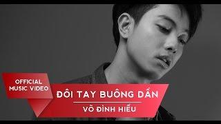 Võ Đình Hiếu - Đôi Tay Buông Dần (Official MV)