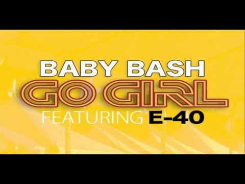 Baby Bash- Go Girl (Ft. E-40) *NEW 2010 Single*