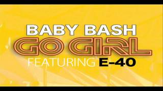 Baby Bash- Go Girl (Ft. E-40) *NEW 2010 Single*
