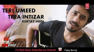 Teri Umeed Tera Intizar | UnPlugg | Faizy Bunty Rendition | Best Cover 2019