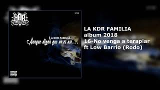 KDR FAMILIA//16-No venga a terapiar ft Low Barrio 1613(Rodo)(ALBUM 2018)