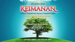 Ceramah: Faedah dan Buah Manis dari Iman (Ustadz Abdullah Taslim, M.A.)