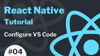 React Native Tutorial #4 (2021) - Configure Visual Studio Code for React Native Development