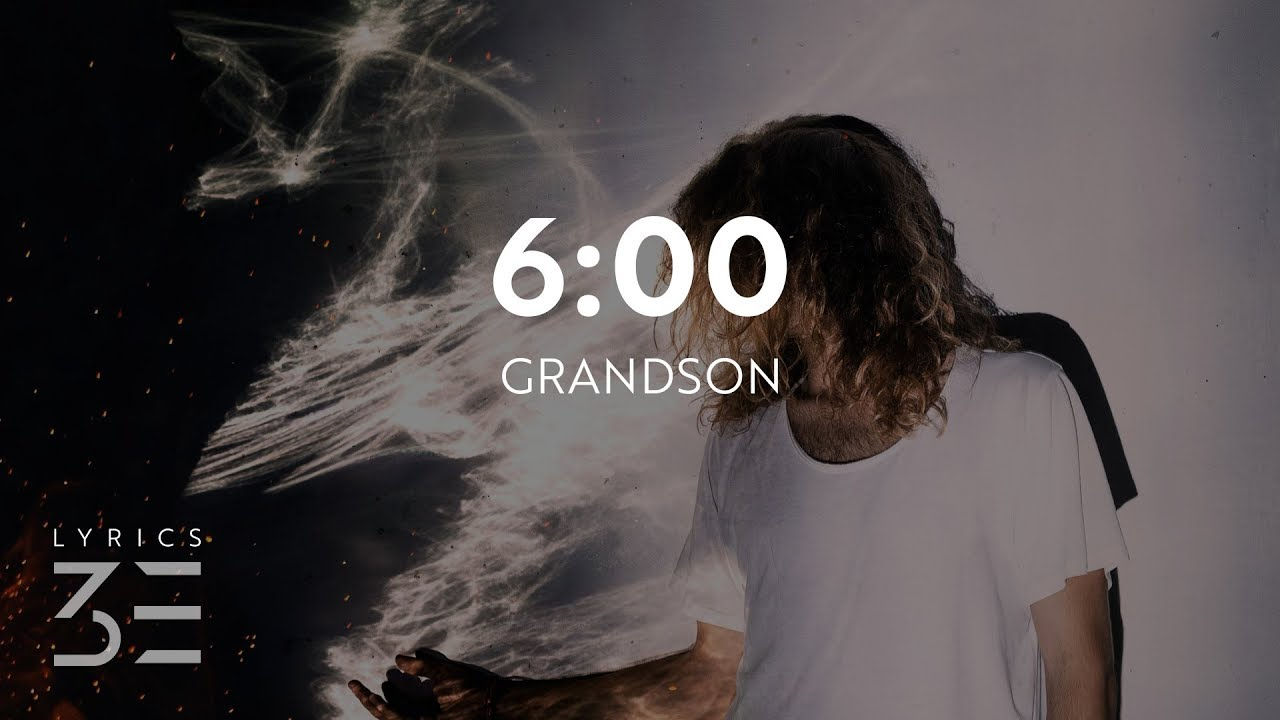 grandson - 6:00 (Lyrics / Lyri...