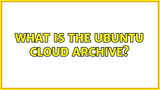 Ubuntu: What is the Ubuntu Cloud Archive?