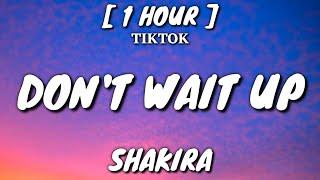 Shakira - Don't Wait Up (Lyrics) [1 Hour Loop] [TikTok Song]