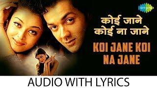 Koi Jane Koi Na Jane with lyrics | कोई जाने कोई न जाने के बोल | Bobby Deol | Aishwarya Rai