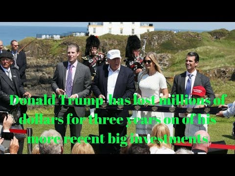 Donald Trump  has lost millions of dollars for three years on of his more recent big investments.