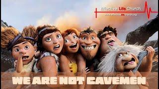 Effective Life Church - We Are Not Cavemen - Pastor Matthew Guest