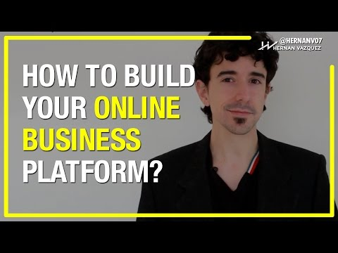 How to Create a Platform and Build Your Business Online? - Hernan Vazquez