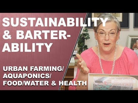 SUSTAINABILITY & BARTER-ABILITY: Urban Farming/Aquaponics/Food/Water & Wealth